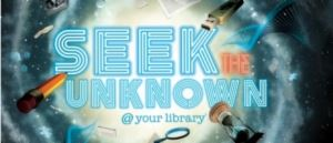 Seek the Unknown at your library