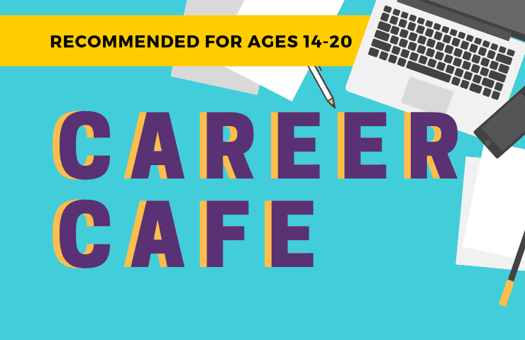 Career Cafe  Recommended ages 14-20