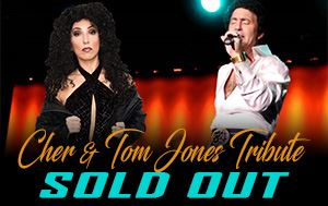 Cher & Tom Jones Tribute Show April 13th - SOLD OUT