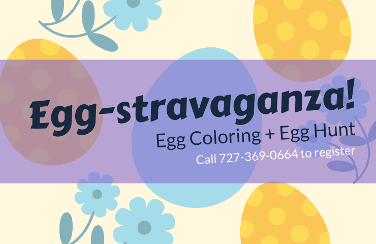 Egg-stravaganza egg coloring event call 727-369-0664 to register