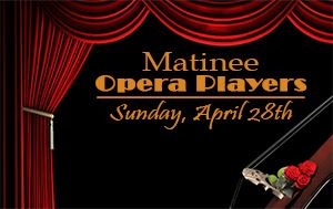 Matinee Opera Players @ Performing Arts Center April 28th, 3:00pm