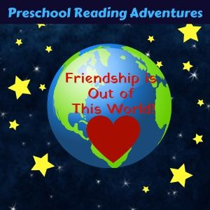 Preschool Reading Adventures Friendship is out of this world!  heart of Earth with stars