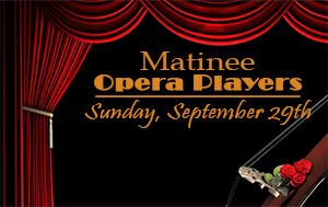 Matinee Opera Players @ Performing Arts Center September 29th, 3:00pm