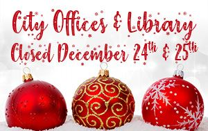 City Offices & Library closed December 24th & 25th