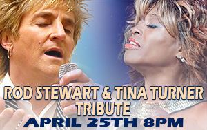 Rod Stewart & Tina Turner Tribute Show April 25th @ Performing Arts Center 8pm