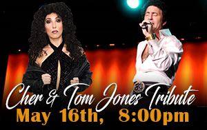 Cher & Tom Jones Tribute Show May 16th @ Performing Arts Center 8pm