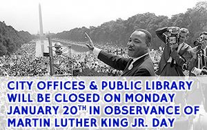 City Offices & Library closed January 20th in observance of Martin Luther King Jr. Day