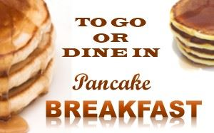 Pancake Breakfast Dine In Or To GO